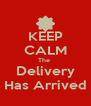 KEEP CALM The  Delivery Has Arrived - Personalised Poster A4 size