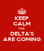 KEEP CALM THE  DELTA'S ARE COMING - Personalised Poster A4 size