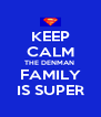 KEEP CALM THE DENMAN  FAMILY IS SUPER - Personalised Poster A4 size