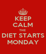 KEEP CALM THE  DIET STARTS MONDAY - Personalised Poster A4 size