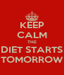 KEEP CALM THE DIET STARTS TOMORROW - Personalised Poster A4 size