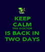 KEEP CALM THE DOCTOR IS BACK IN TWO DAYS - Personalised Poster A4 size