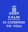 KEEP CALM THE DOCTOR IS COMING TO YOU - Personalised Poster A4 size