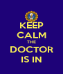 KEEP CALM THE DOCTOR IS IN - Personalised Poster A4 size