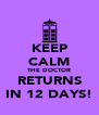 KEEP CALM THE DOCTOR RETURNS IN 12 DAYS! - Personalised Poster A4 size