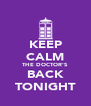 KEEP CALM THE DOCTOR'S BACK TONIGHT - Personalised Poster A4 size