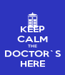 KEEP CALM THE DOCTOR`S HERE - Personalised Poster A4 size