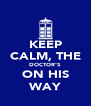 KEEP CALM, THE DOCTOR'S ON HIS WAY - Personalised Poster A4 size