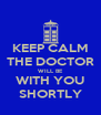 KEEP CALM THE DOCTOR WILL BE WITH YOU SHORTLY - Personalised Poster A4 size