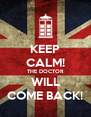 KEEP CALM! THE DOCTOR WILL COME BACK! - Personalised Poster A4 size