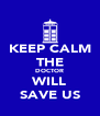KEEP CALM THE DOCTOR WILL SAVE US - Personalised Poster A4 size