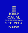 KEEP CALM, THE DOCTOR WILL SEE YOU NOW - Personalised Poster A4 size