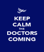 KEEP CALM THE DOCTORS COMING - Personalised Poster A4 size