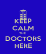KEEP CALM THE  DOCTORS HERE - Personalised Poster A4 size