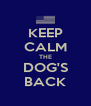 KEEP CALM THE DOG'S BACK - Personalised Poster A4 size