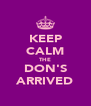 KEEP CALM THE DON'S ARRIVED - Personalised Poster A4 size