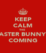 KEEP CALM THE  EASTER BUNNY'S COMING - Personalised Poster A4 size