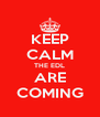 KEEP CALM THE EDL ARE COMING - Personalised Poster A4 size