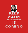 KEEP CALM THE EMPEROR IS COMING - Personalised Poster A4 size