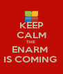 KEEP CALM THE  ENARM  IS COMING  - Personalised Poster A4 size