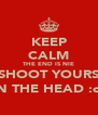 KEEP CALM THE END IS NIE SO SHOOT YOURSELF IN THE HEAD :o) - Personalised Poster A4 size