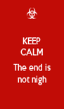 KEEP CALM  The end is not nigh - Personalised Poster A4 size