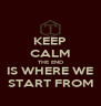 KEEP CALM THE END IS WHERE WE START FROM - Personalised Poster A4 size
