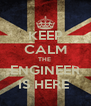 KEEP CALM THE  ENGINEER IS HERE  - Personalised Poster A4 size