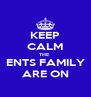 KEEP CALM THE  ENTS FAMILY ARE ON - Personalised Poster A4 size