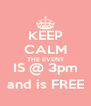 KEEP CALM THE EVENT IS @ 3pm and is FREE - Personalised Poster A4 size