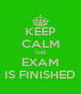KEEP CALM THE EXAM IS FINISHED - Personalised Poster A4 size