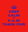 KEEP CALM the F.A.M TAKIN OVR - Personalised Poster A4 size