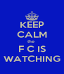 KEEP CALM the  F C IS WATCHING - Personalised Poster A4 size