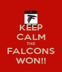 KEEP CALM THE FALCONS WON!! - Personalised Poster A4 size