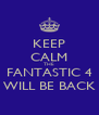 KEEP CALM THE FANTASTIC 4 WILL BE BACK - Personalised Poster A4 size