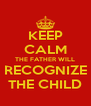KEEP CALM THE FATHER WILL RECOGNIZE THE CHILD - Personalised Poster A4 size
