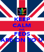 KEEP CALM THE FEDS ARE ON TO U - Personalised Poster A4 size