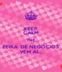 KEEP CALM THE FEIRA  DE NEGÓCIOS VEM AÍ... - Personalised Poster A4 size