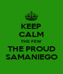 KEEP CALM THE FEW THE PROUD SAMANIEGO - Personalised Poster A4 size