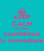 KEEP CALM THE FINAL  countdown is immediate - Personalised Poster A4 size