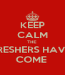 KEEP CALM THE  FRESHERS HAVE  COME  - Personalised Poster A4 size