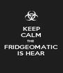 KEEP CALM THE  FRIDGEOMATIC IS HEAR - Personalised Poster A4 size