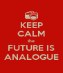 KEEP CALM the FUTURE IS ANALOGUE - Personalised Poster A4 size