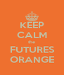 KEEP CALM the FUTURES ORANGE - Personalised Poster A4 size