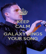 KEEP CALM THE  GALAXY SINGS YOUR SONG - Personalised Poster A4 size