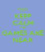 KEEP CALM THE GAMES ARE NEAR - Personalised Poster A4 size