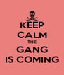 KEEP CALM THE GANG IS COMING - Personalised Poster A4 size