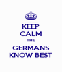 KEEP CALM THE GERMANS KNOW BEST - Personalised Poster A4 size