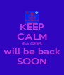 KEEP CALM the GERS will be back SOON - Personalised Poster A4 size
