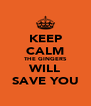 KEEP CALM THE GINGERS WILL SAVE YOU - Personalised Poster A4 size